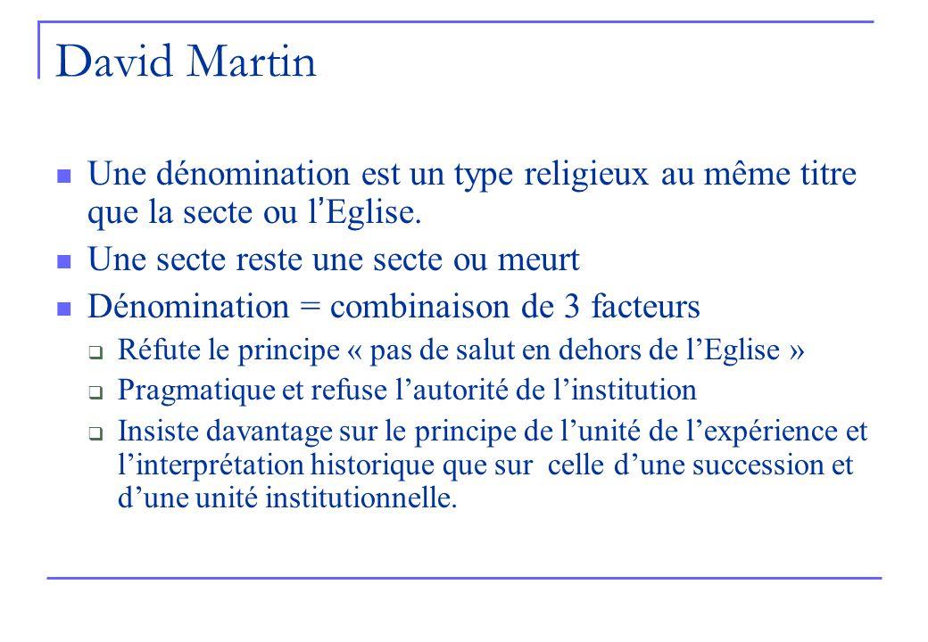 David Martin Une dénomination est un type religieux au même titre que la secte ou l Eglise.
