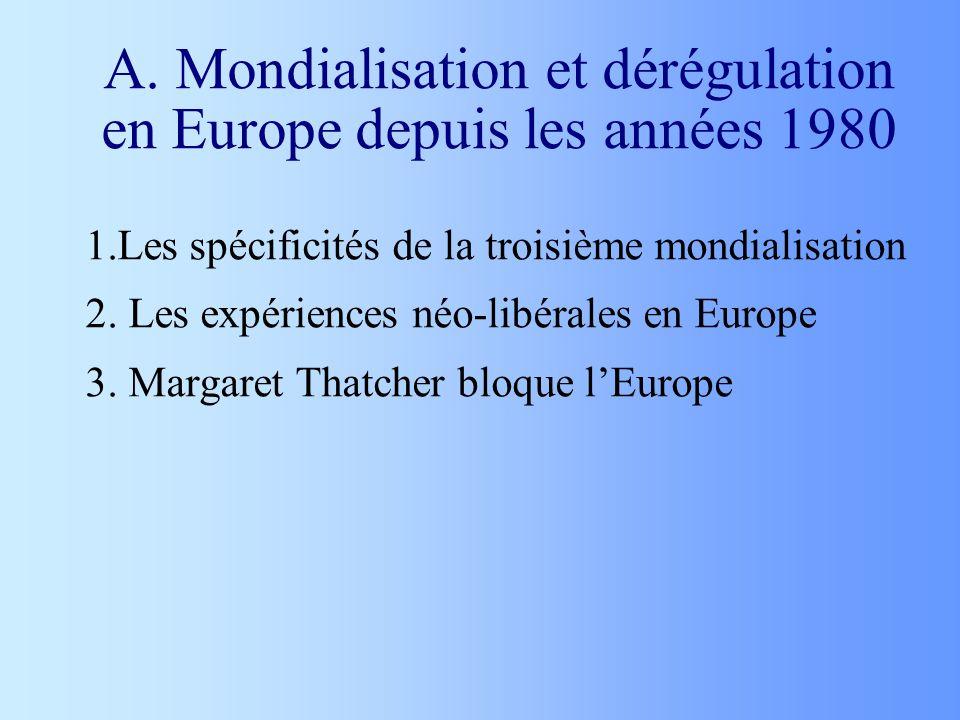 A. Mondialisation et dérégulation en Europe depuis les années 1980 1.Les spécificités de la troisième mondialisation 2. Les expériences néo-libérales
