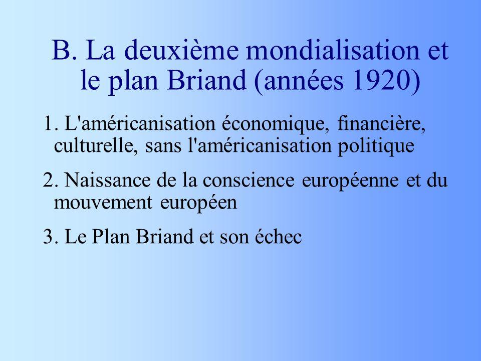 B. La deuxième mondialisation et le plan Briand (années 1920) 1. L'américanisation économique, financière, culturelle, sans l'américanisation politiqu