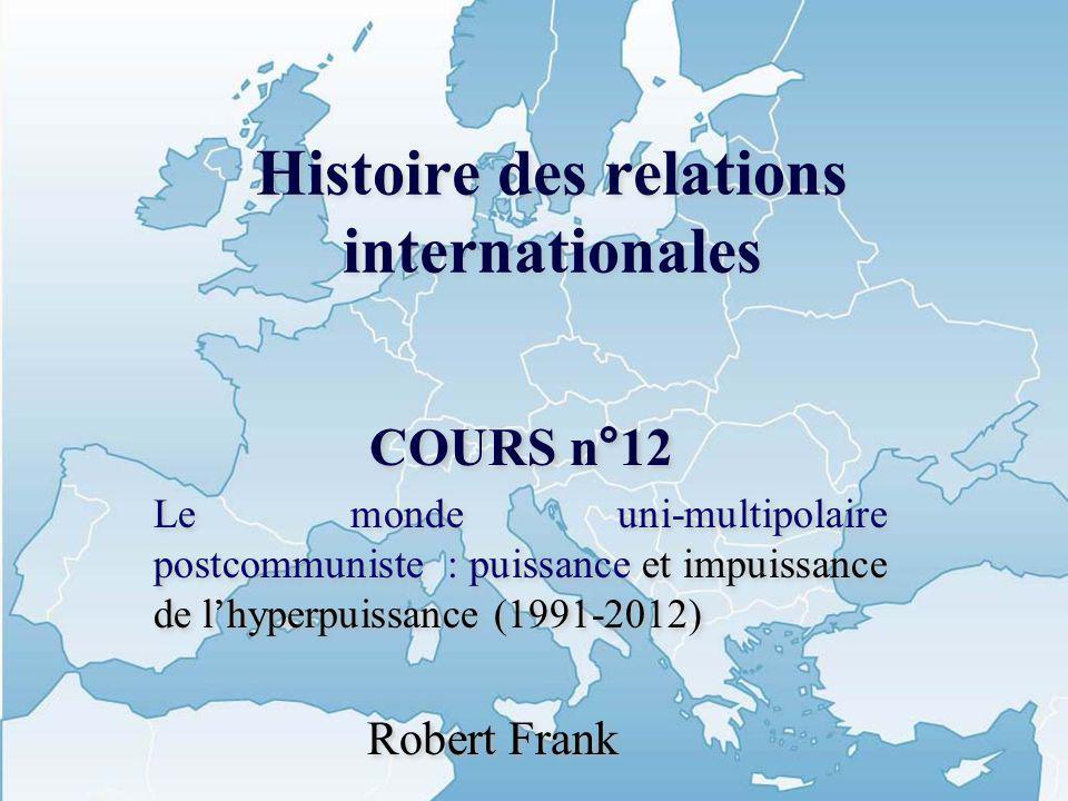 Histoire des relations internationales COURS n°12 Le monde uni-multipolaire postcommuniste : puissance et impuissance de lhyperpuissance (1991-2012) R