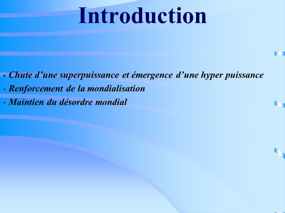 Introduction - Chute dune superpuissance et émergence dune hyper puissance - Renforcement de la mondialisation - Maintien du désordre mondial