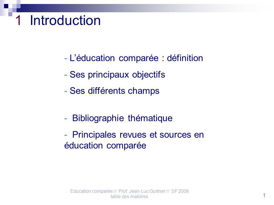 Education comparée /// Prof. Jean-Luc Gurtner /// SP 2009 table des matières 1 1 Introduction - Léducation comparée : définition - Ses principaux obje