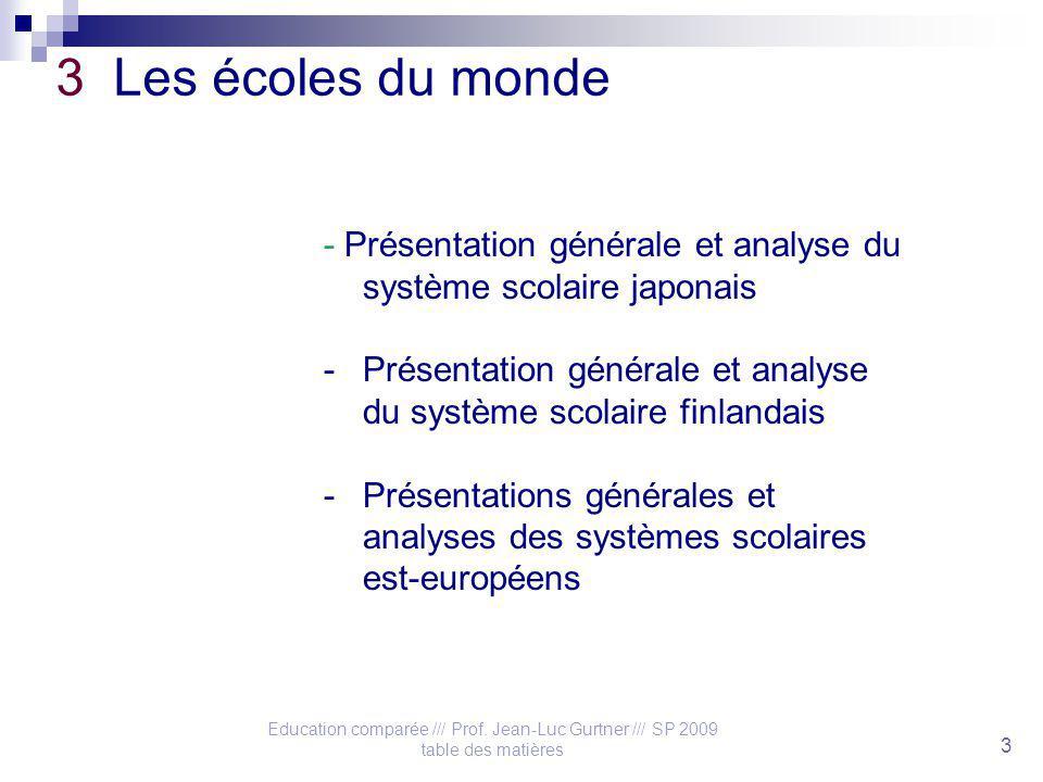 Education comparée /// Prof. Jean-Luc Gurtner /// SP 2009 table des matières 3 3 Les écoles du monde - Présentation générale et analyse du système sco