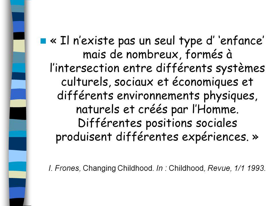 « Il nexiste pas un seul type d enfance mais de nombreux, formés à lintersection entre différents systèmes culturels, sociaux et économiques et différents environnements physiques, naturels et créés par lHomme.
