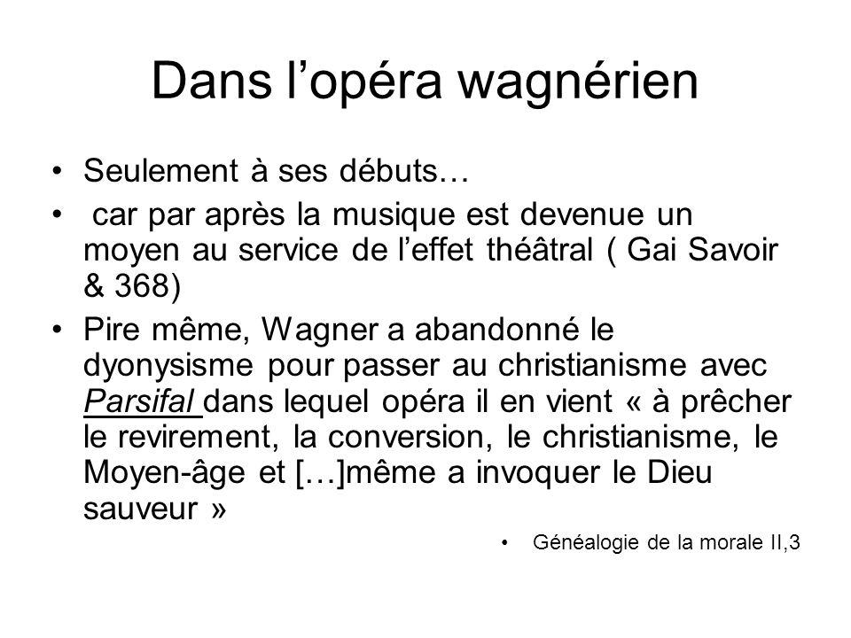 Dans lopéra wagnérien Seulement à ses débuts… car par après la musique est devenue un moyen au service de leffet théâtral ( Gai Savoir & 368) Pire mêm