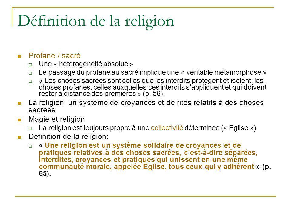 Définition de la religion Profane / sacré Une « hétérogénéité absolue » Le passage du profane au sacré implique une « véritable métamorphose » « Les c