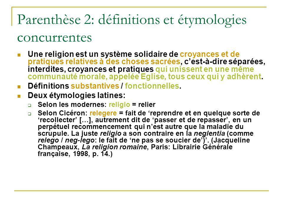 Parenthèse 2: définitions et étymologies concurrentes Une religion est un système solidaire de croyances et de pratiques relatives à des choses sacrée