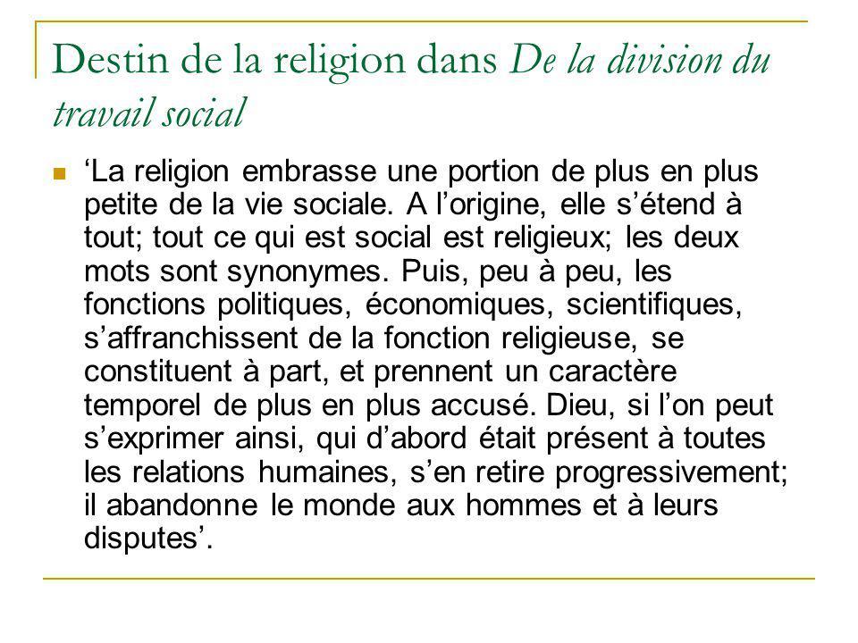 Destin de la religion dans De la division du travail social La religion embrasse une portion de plus en plus petite de la vie sociale. A lorigine, ell