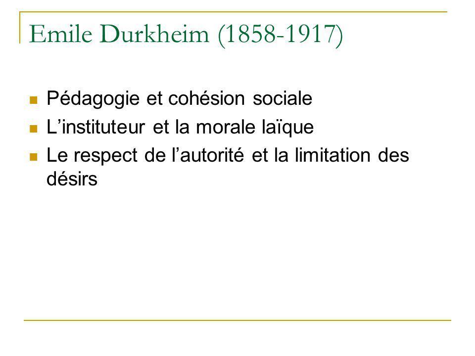 Emile Durkheim (1858-1917) Pédagogie et cohésion sociale Linstituteur et la morale laïque Le respect de lautorité et la limitation des désirs