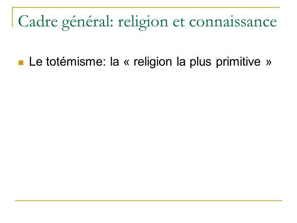 Cadre général: religion et connaissance Le totémisme: la « religion la plus primitive »