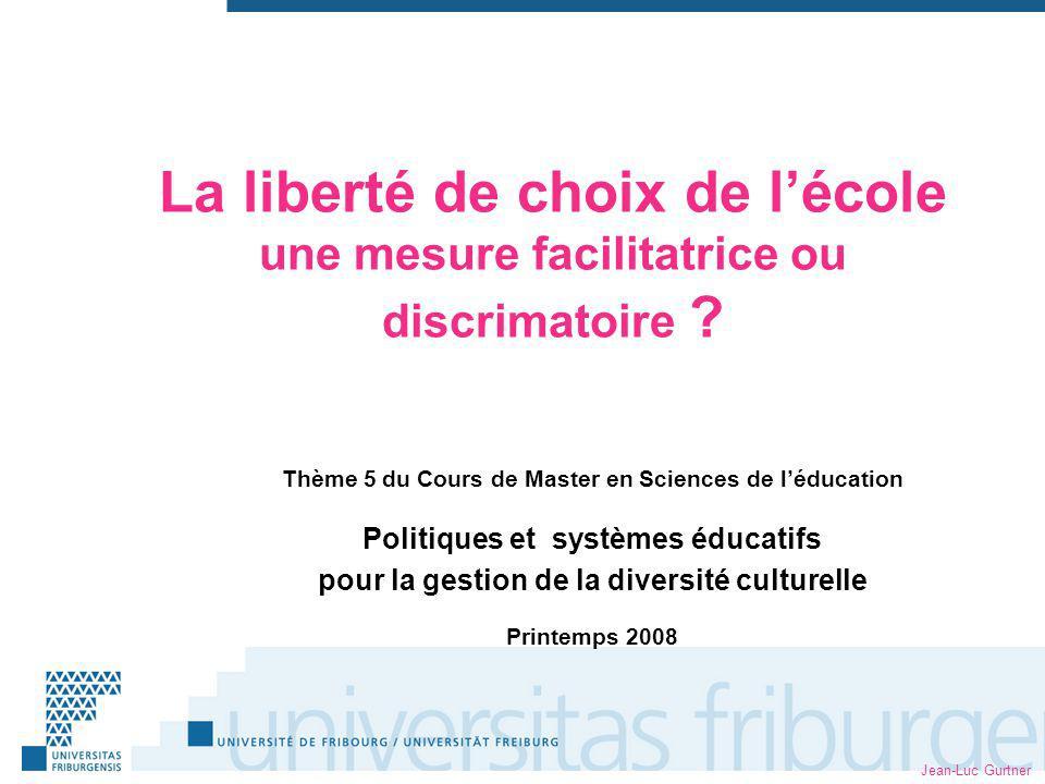 Jean-Luc Gurtner La liberté de choix de lécole une mesure facilitatrice ou discrimatoire .