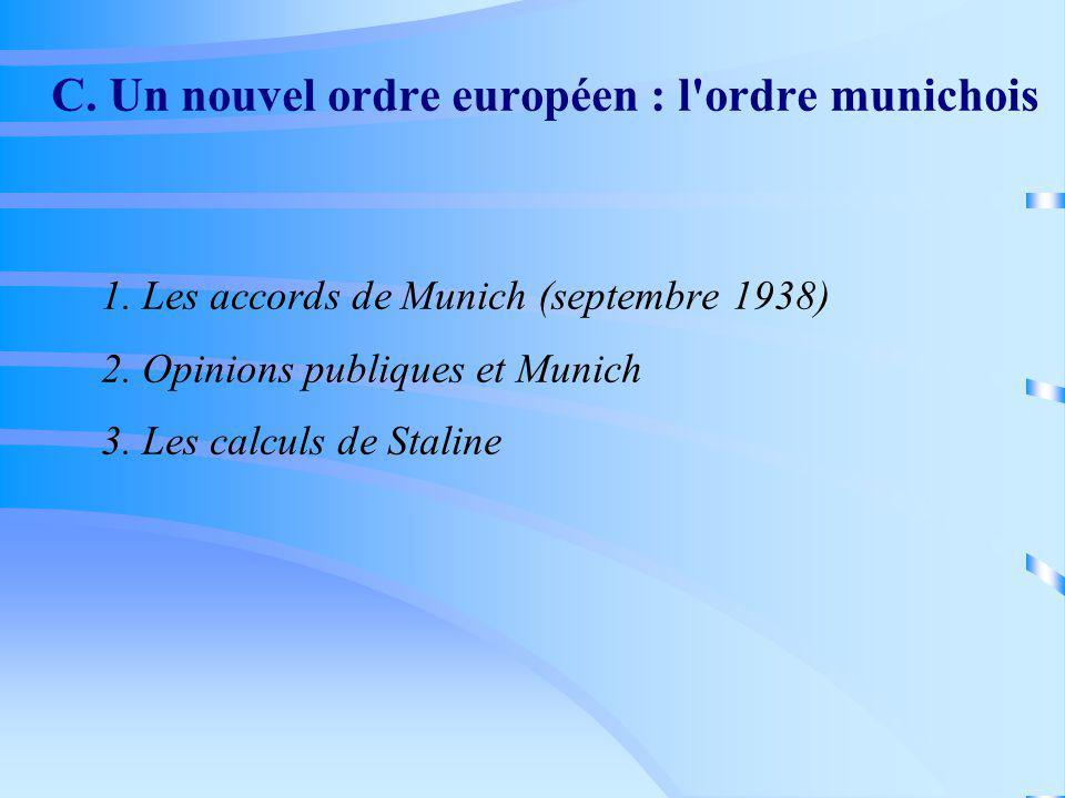 C. Un nouvel ordre européen : l'ordre munichois 1. Les accords de Munich (septembre 1938) 2. Opinions publiques et Munich 3. Les calculs de Staline