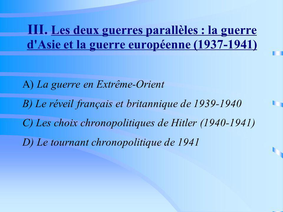 III. Les deux guerres parallèles : la guerre d'Asie et la guerre européenne (1937-1941) A) La guerre en Extrême-Orient B) Le réveil français et britan