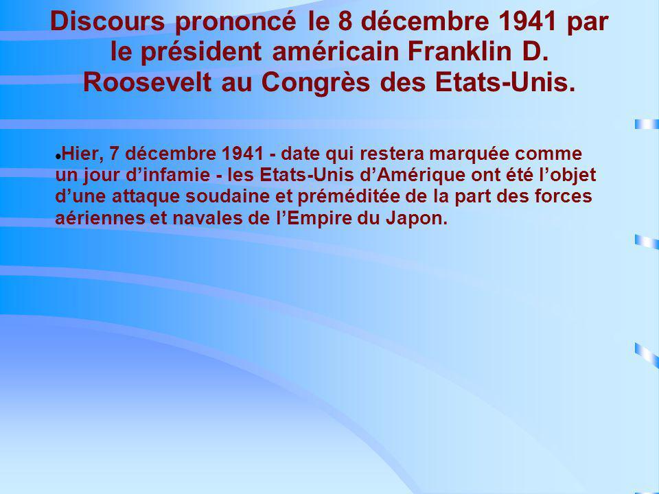 Discours prononcé le 8 décembre 1941 par le président américain Franklin D. Roosevelt au Congrès des Etats-Unis. Hier, 7 décembre 1941 - date qui rest