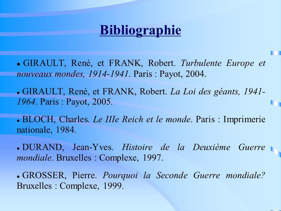 Bibliographie GIRAULT, René, et FRANK, Robert. Turbulente Europe et nouveaux mondes, 1914-1941. Paris : Payot, 2004. GIRAULT, René, et FRANK, Robert.