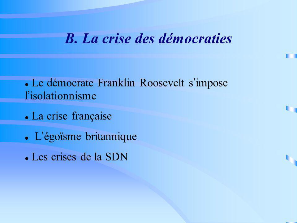B. La crise des démocraties Le démocrate Franklin Roosevelt s impose l isolationnisme La crise française L égoïsme britannique Les crises de la SDN