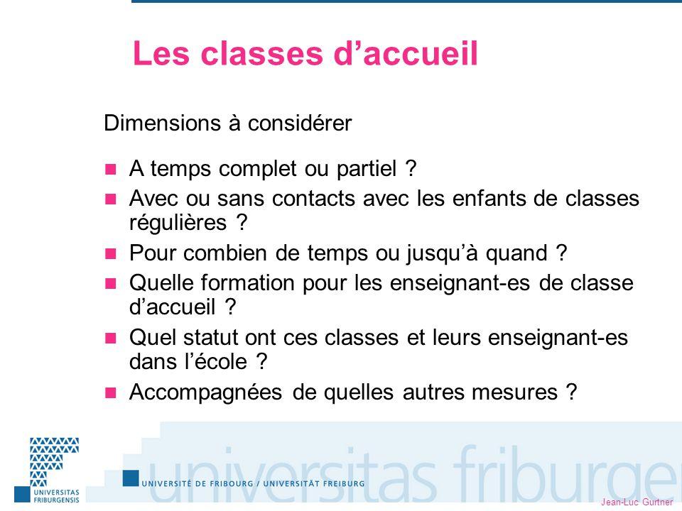 Jean-Luc Gurtner Les classes daccueil Dimensions à considérer A temps complet ou partiel ? Avec ou sans contacts avec les enfants de classes régulière