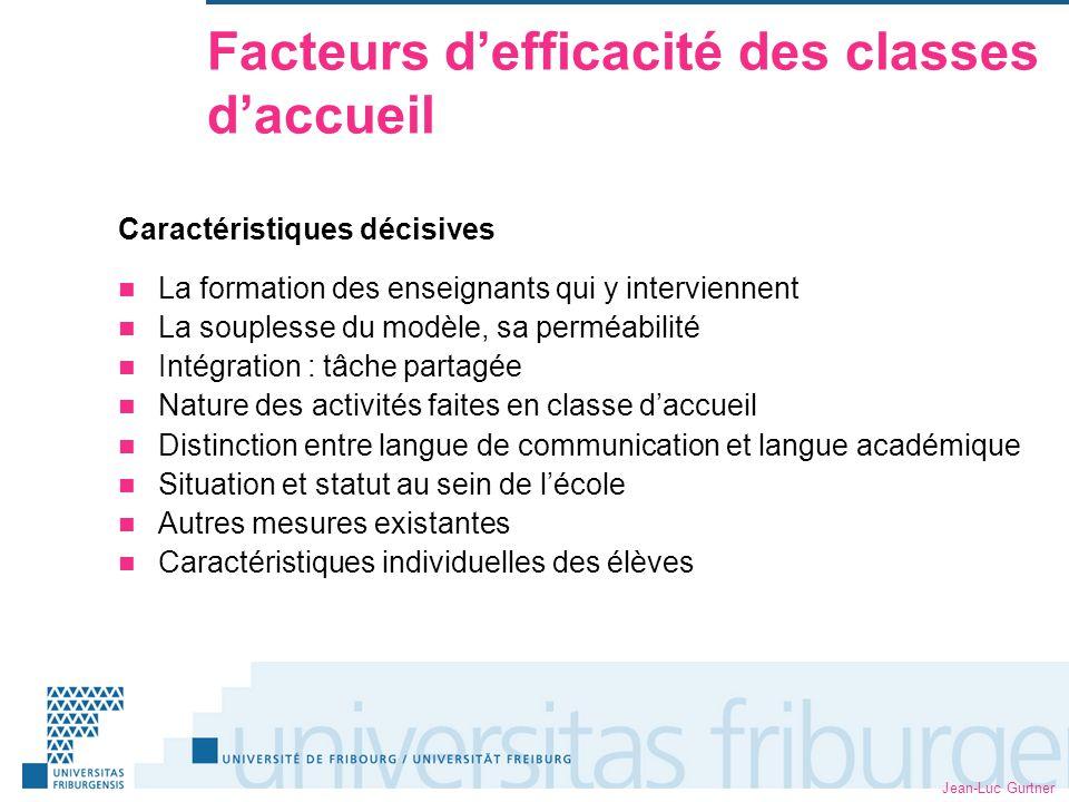 Jean-Luc Gurtner Facteurs defficacité des classes daccueil Caractéristiques décisives La formation des enseignants qui y interviennent La souplesse du