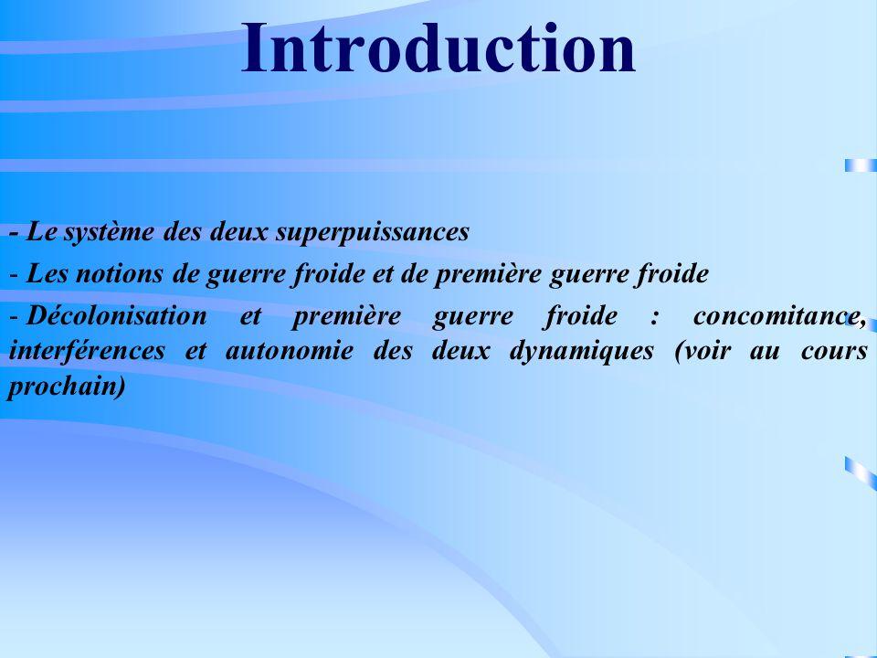Introduction - Le système des deux superpuissances - Les notions de guerre froide et de première guerre froide - Décolonisation et première guerre fro