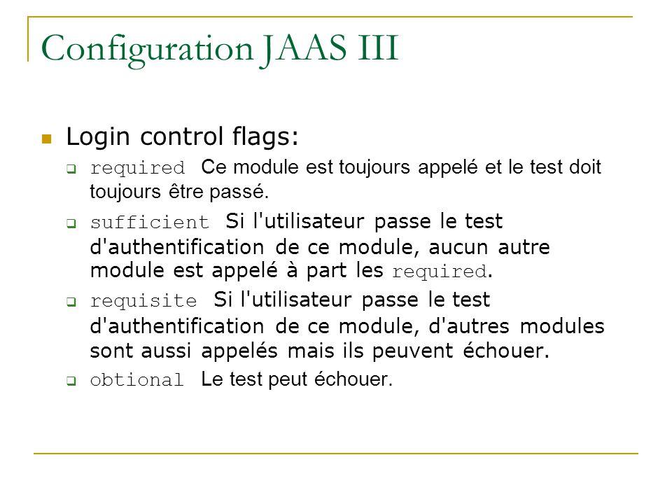 Configuration JAAS III Login control flags: required Ce module est toujours appelé et le test doit toujours être passé.