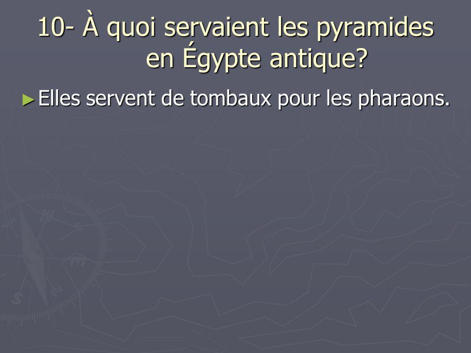 10- À quoi servaient les pyramides en Égypte antique? Elles servent de tombaux pour les pharaons. Elles servent de tombaux pour les pharaons.