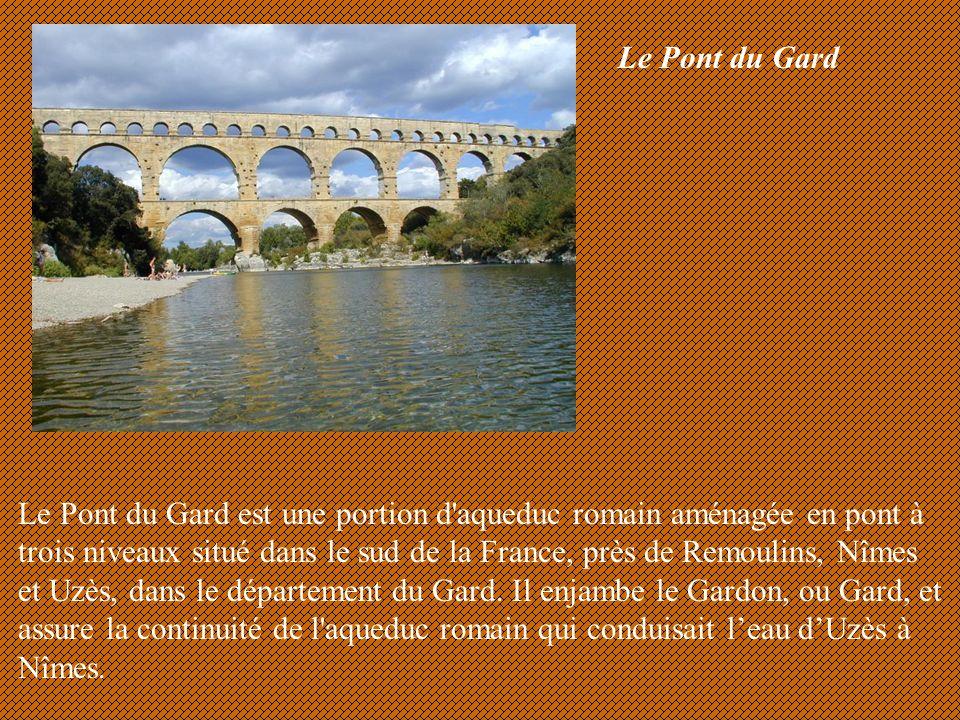 Le Pont du Gard Le Pont du Gard est une portion d'aqueduc romain aménagée en pont à trois niveaux situé dans le sud de la France, près de Remoulins, N