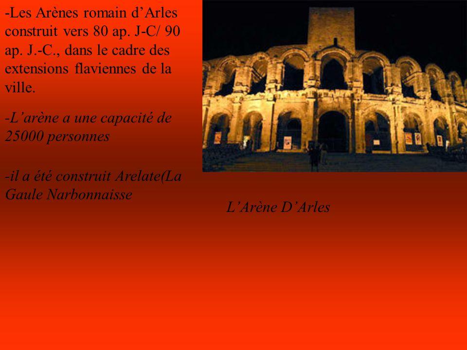 -Les Arènes romain dArles construit vers 80 ap. J-C/ 90 ap. J.-C., dans le cadre des extensions flaviennes de la ville. -Larène a une capacité de 2500