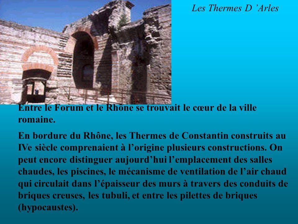 Les Thermes D Arles Entre le Forum et le Rhône se trouvait le cœur de la ville romaine. En bordure du Rhône, les Thermes de Constantin construits au I