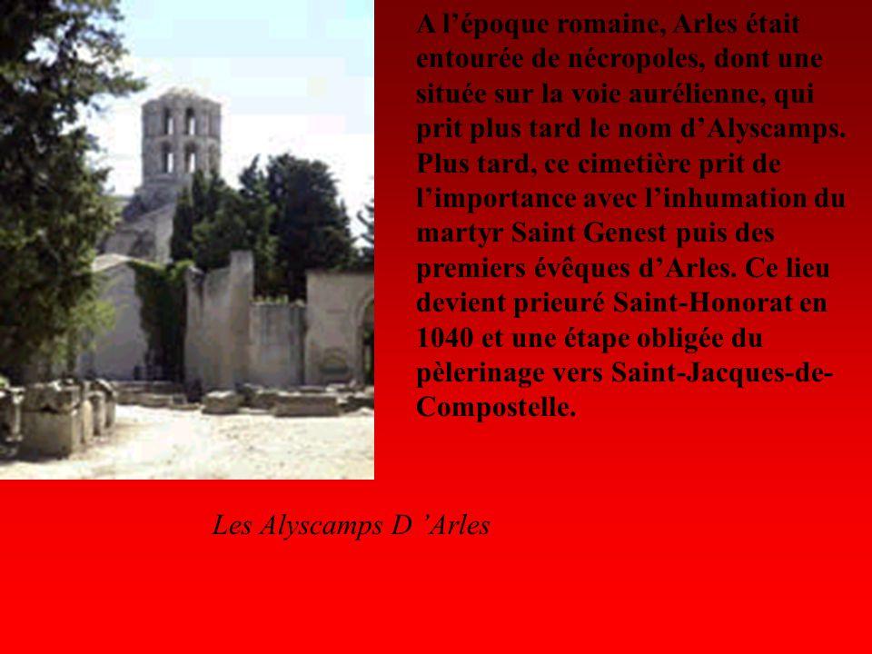 A lépoque romaine, Arles était entourée de nécropoles, dont une située sur la voie aurélienne, qui prit plus tard le nom dAlyscamps. Plus tard, ce cim
