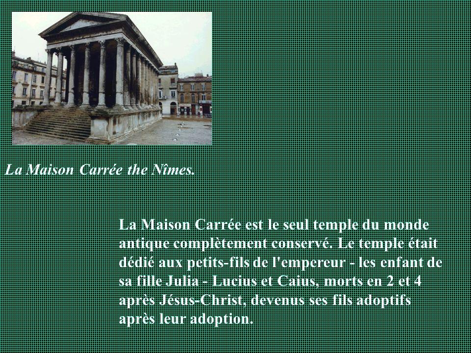 La Maison Carrée the Nîmes. La Maison Carrée est le seul temple du monde antique complètement conservé. Le temple était dédié aux petits-fils de l'emp