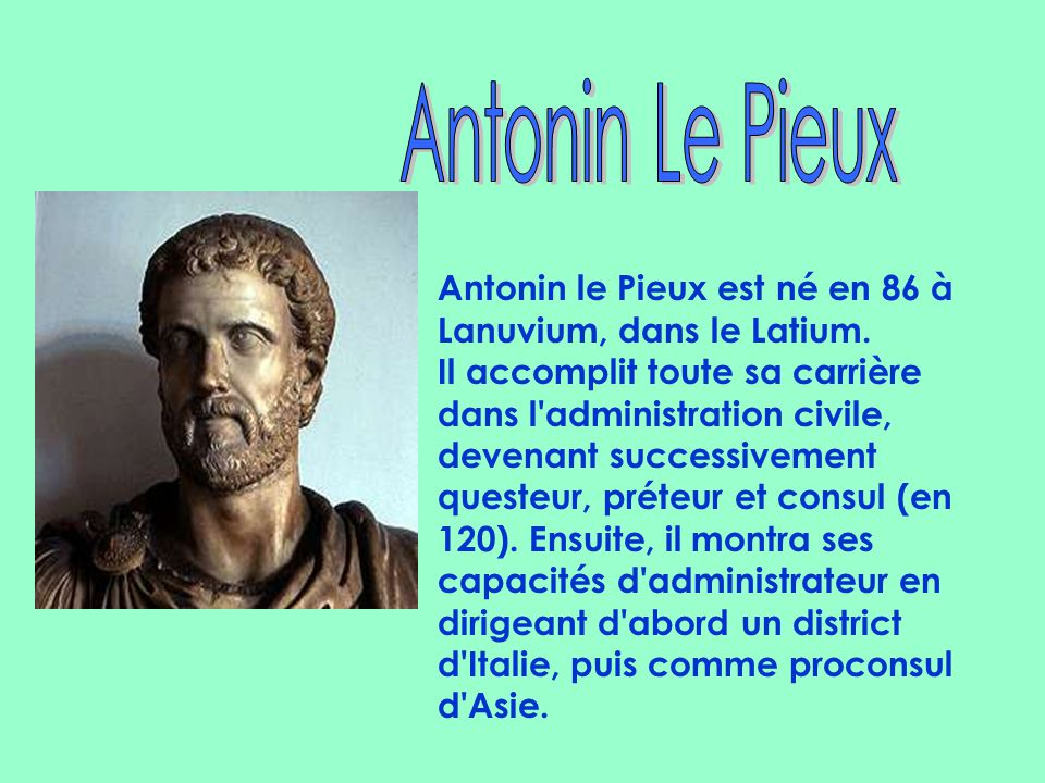 Antonin le Pieux est né en 86 à Lanuvium, dans le Latium.