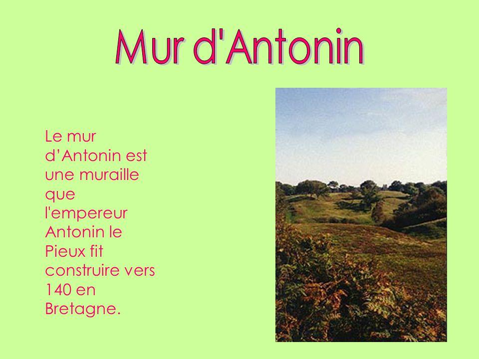 Le mur dAntonin est une muraille que l empereur Antonin le Pieux fit construire vers 140 en Bretagne.