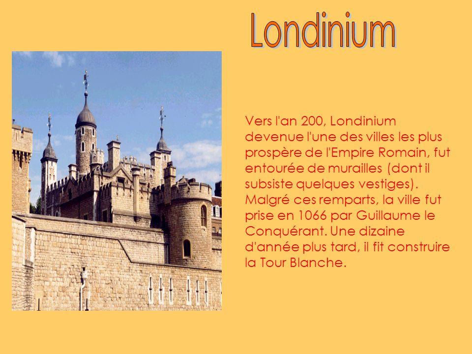 Vers l an 200, Londinium devenue l une des villes les plus prospère de l Empire Romain, fut entourée de murailles (dont il subsiste quelques vestiges).