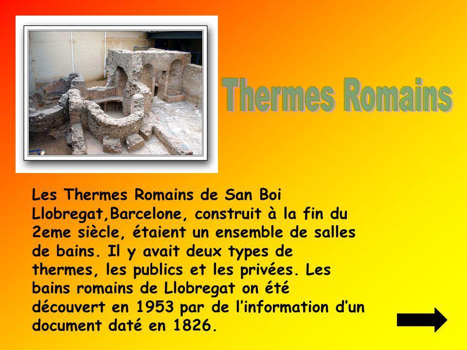 Les Thermes Romains de San Boi Llobregat,Barcelone, construit à la fin du 2eme siècle, étaient un ensemble de salles de bains. Il y avait deux types d