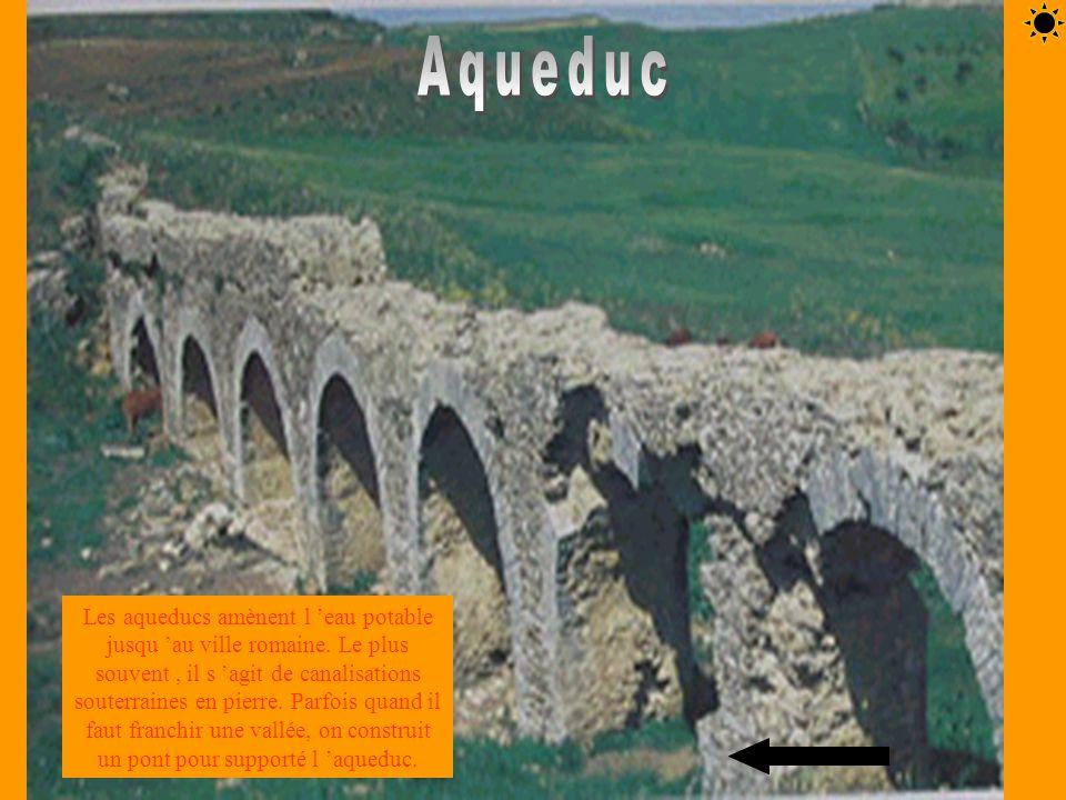 Les aqueducs amènent l eau potable jusqu au ville romaine. Le plus souvent, il s agit de canalisations souterraines en pierre. Parfois quand il faut f