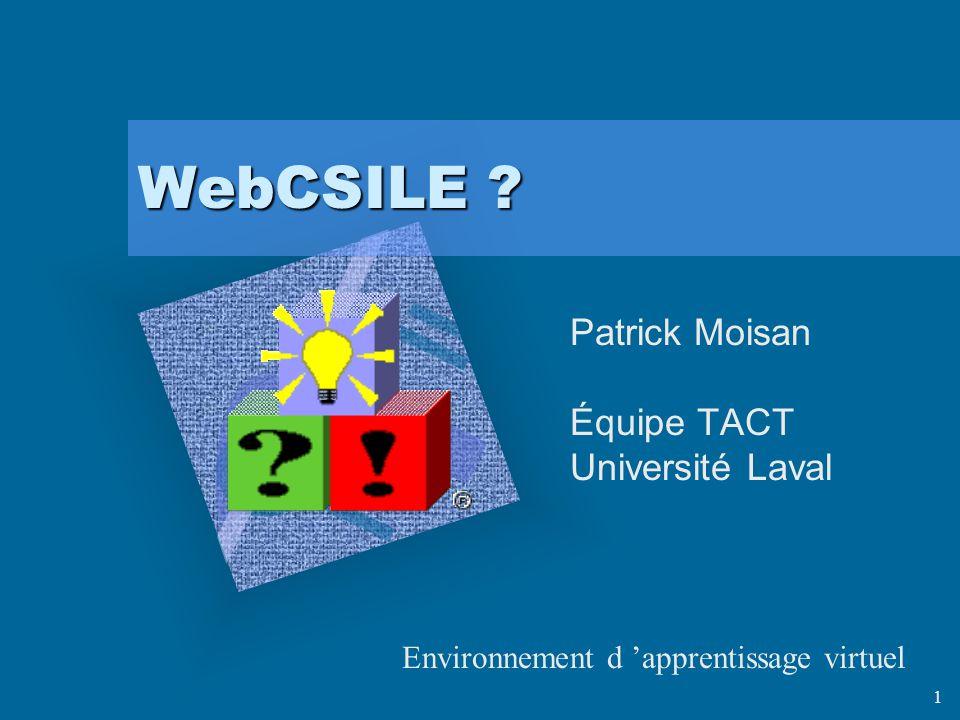 1 WebCSILE ? Patrick Moisan Équipe TACT Université Laval Environnement d apprentissage virtuel