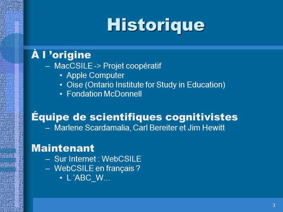 3 Historique À l origine –MacCSILE -> Projet coopératif Apple Computer Oise (Ontario Institute for Study in Education) Fondation McDonnell Équipe de s