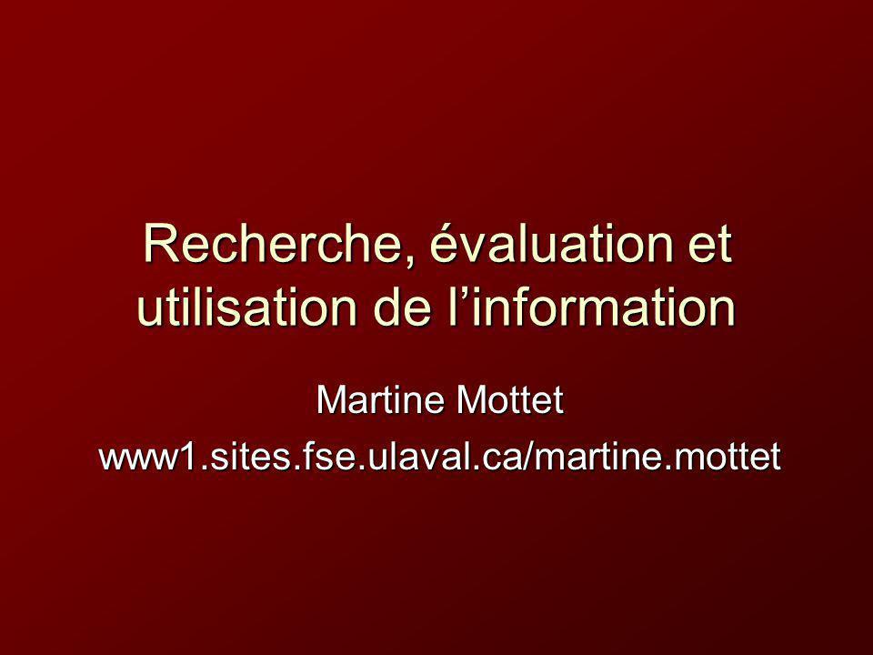 Recherche, évaluation et utilisation de linformation Martine Mottet www1.sites.fse.ulaval.ca/martine.mottet