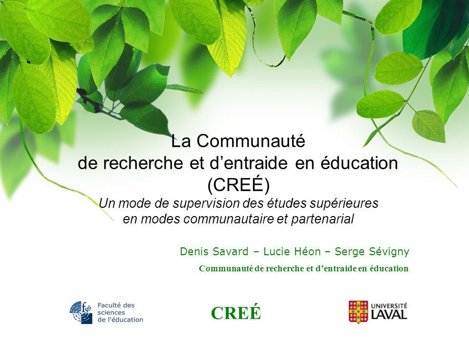 CREÉ Communauté de recherche et dentraide en éducation La Communauté de recherche et dentraide en éducation (CREÉ) Un mode de supervision des études s