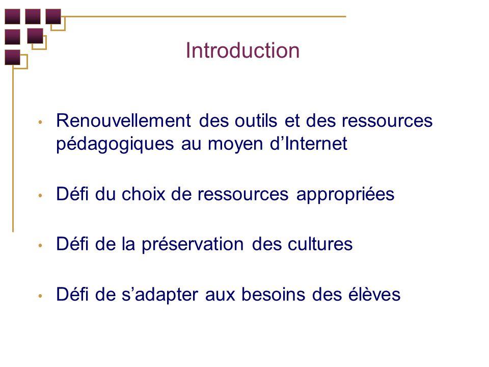 Introduction Renouvellement des outils et des ressources pédagogiques au moyen dInternet Défi du choix de ressources appropriées Défi de la préservation des cultures Défi de sadapter aux besoins des élèves