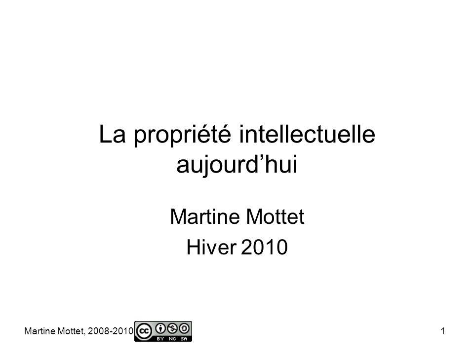 Martine Mottet, 2008-2010 1 La propriété intellectuelle aujourdhui Martine Mottet Hiver 2010