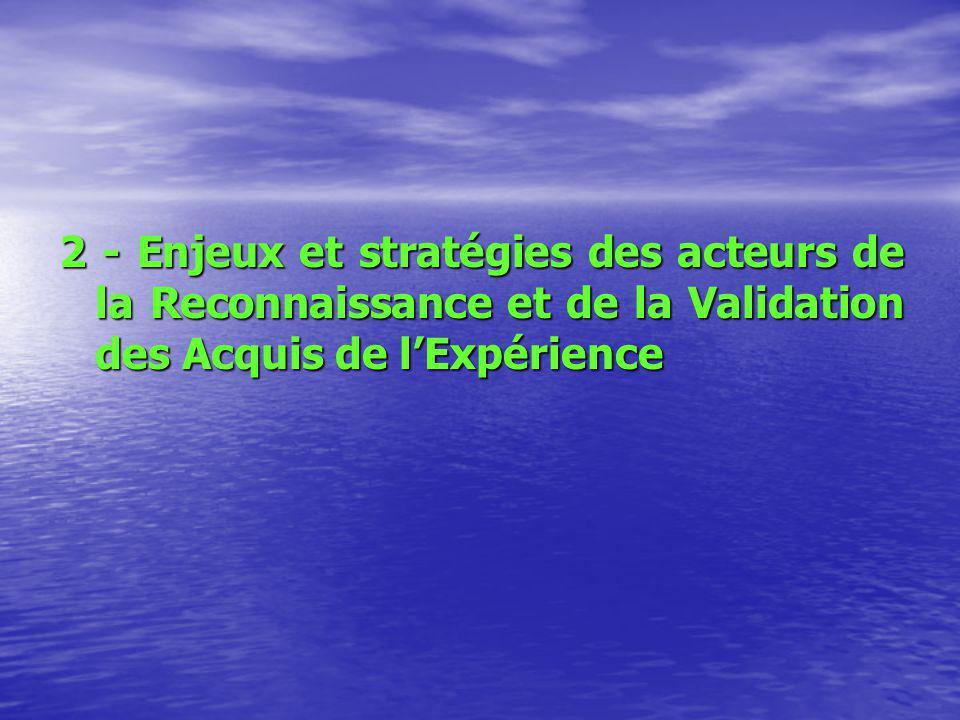 2 - Enjeux et stratégies des acteurs de la Reconnaissance et de la Validation des Acquis de lExpérience