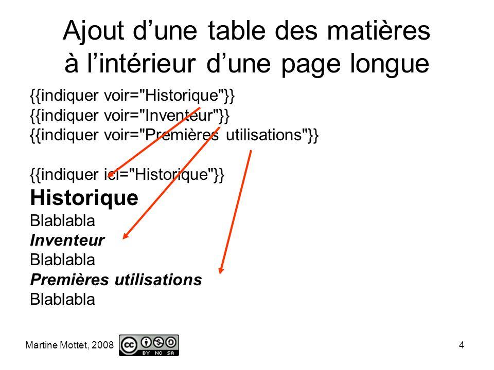 Martine Mottet, 2008 4 Ajout dune table des matières à lintérieur dune page longue {{indiquer voir= Historique }} {{indiquer voir= Inventeur }} {{indiquer voir= Premières utilisations }} {{indiquer ici= Historique }} Historique Blablabla Inventeur Blablabla Premières utilisations Blablabla