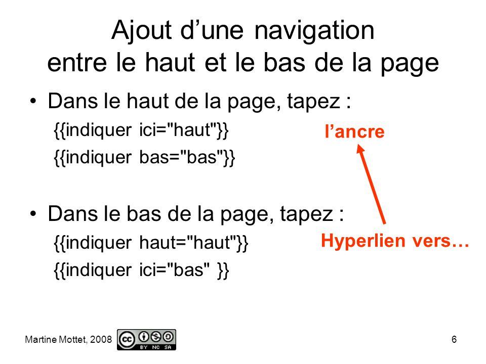 Martine Mottet, 2008 6 Ajout dune navigation entre le haut et le bas de la page Dans le haut de la page, tapez : {{indiquer ici= haut }} {{indiquer bas= bas }} Dans le bas de la page, tapez : {{indiquer haut= haut }} {{indiquer ici= bas }} Hyperlien vers… lancre