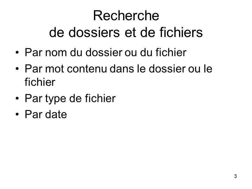 3 Recherche de dossiers et de fichiers Par nom du dossier ou du fichier Par mot contenu dans le dossier ou le fichier Par type de fichier Par date