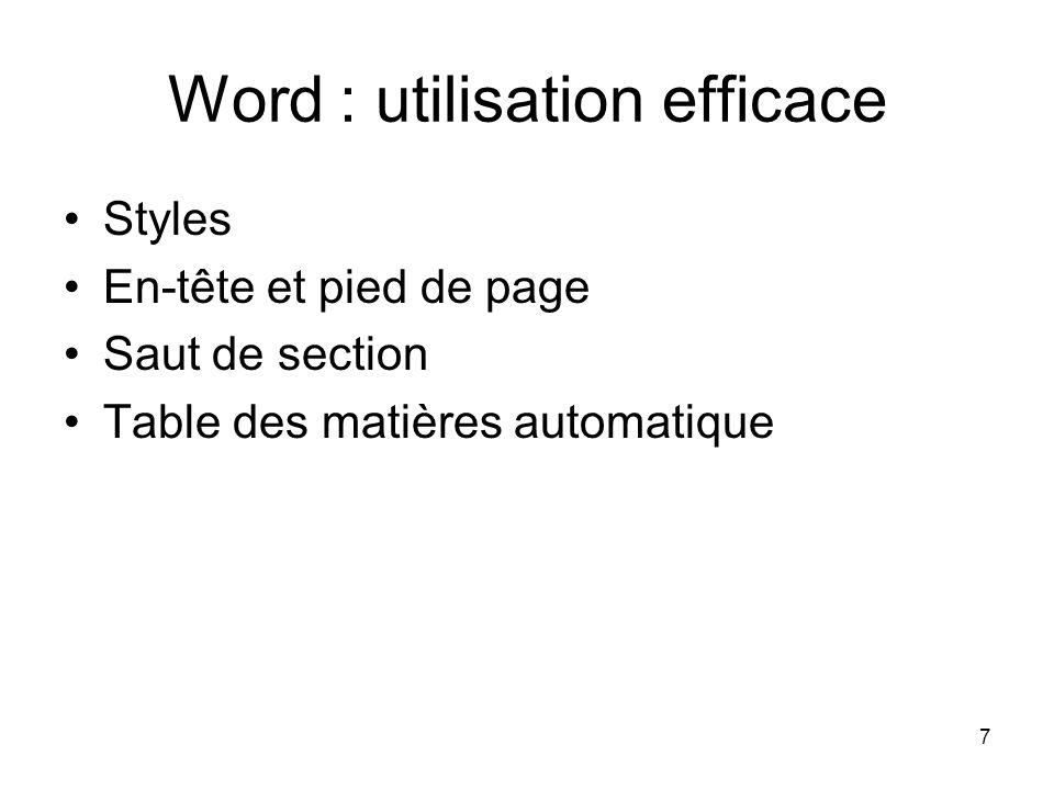 7 Word : utilisation efficace Styles En-tête et pied de page Saut de section Table des matières automatique