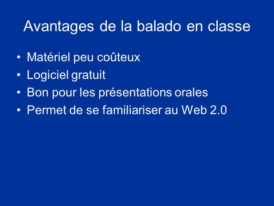 Avantages de la balado en classe Matériel peu coûteux Logiciel gratuit Bon pour les présentations orales Permet de se familiariser au Web 2.0