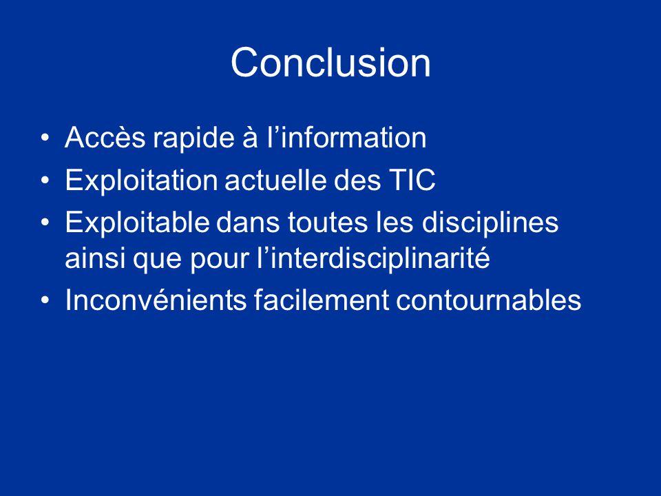 Conclusion Accès rapide à linformation Exploitation actuelle des TIC Exploitable dans toutes les disciplines ainsi que pour linterdisciplinarité Inconvénients facilement contournables