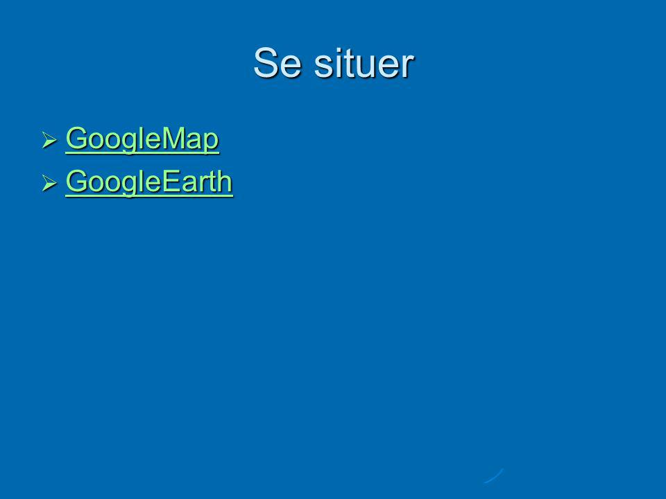 Se situer GoogleMap GoogleMap GoogleMap GoogleEarth GoogleEarth GoogleEarth