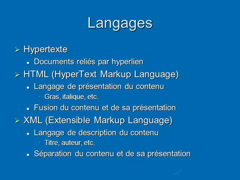 Langages Hypertexte Hypertexte Documents reliés par hyperlien Documents reliés par hyperlien HTML (HyperText Markup Language) HTML (HyperText Markup L
